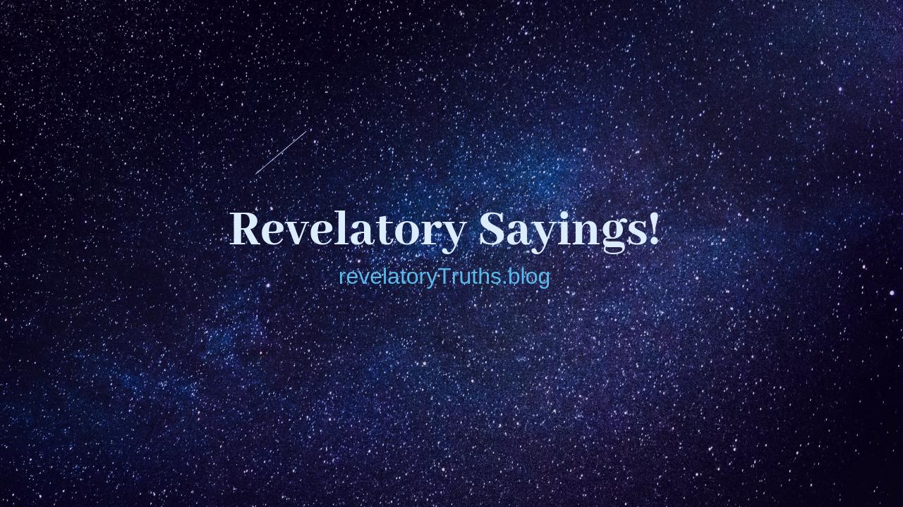 Revelatory Sayings!